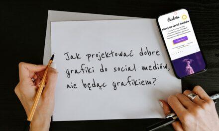 Jak projektować dobre grafiki do social mediów, nie będąc grafikiem?